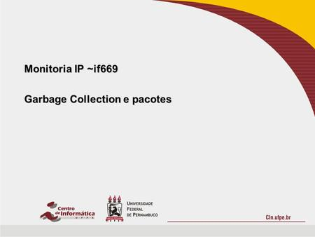 Monitoria IP ~if669 Garbage Collection e pacotes.