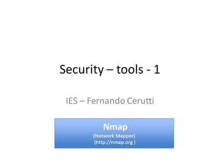 Security – tools - 1 IES – Fernando Cerutti Nmap (Network Mapper) (http://nmap.org ) Nmap (Network Mapper) (http://nmap.org )