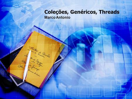 Coleções, Genéricos, Threads Marco Antonio. Collection Principais métodos da interface Collection.