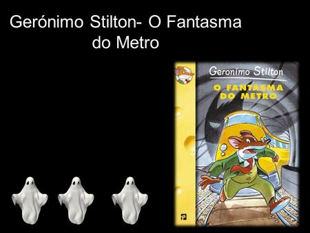 Gerónimo Stilton- O Fantasma do Metro