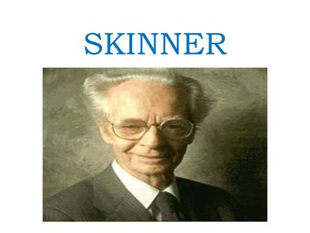 SKINNER. Behaviorismo BEHAVIOR-COMPORTAMENTO WATSON.
