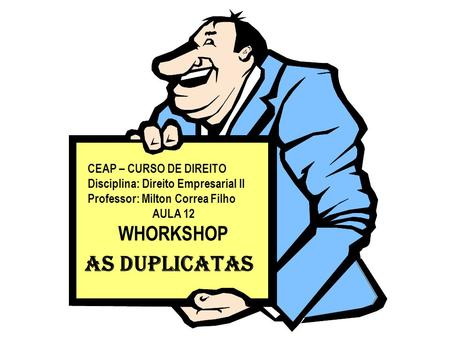 AS DUPLICATAS WHORKSHOP CEAP – CURSO DE DIREITO