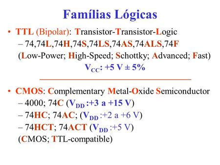 Famílias Lógicas TTL (Bipolar): Transistor-Transistor-Logic –74,74L,74H,74S,74LS,74AS,74ALS,74F (Low-Power; High-Speed; Schottky; Advanced; Fast) V CC.