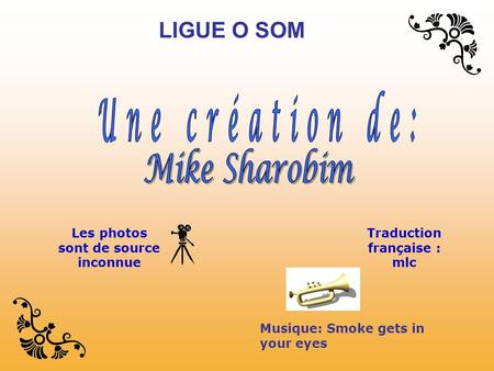Musique: Smoke gets in your eyes Les photos sont de source inconnue Traduction française : mlc LIGUE O SOM.