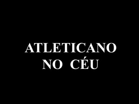 ATLETICANO NO CÉU.