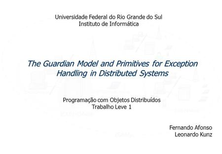 Slide 1 Programação com Objetos Distribuídos Trabalho Leve 1 The Guardian Model and Primitives for Exception Handling in Distributed Systems Universidade.