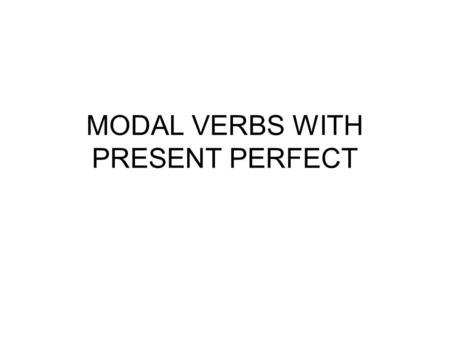 MODAL VERBS WITH PRESENT PERFECT. Should have + past participle Ought to have + past participle Você pode usar os dois modais acima para se referir ao.