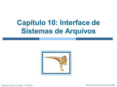 Silberschatz, Galvin and Gagne ©2009 Operating System Concepts – 8 th Edition Capítulo 10: Interface de Sistemas de Arquivos.