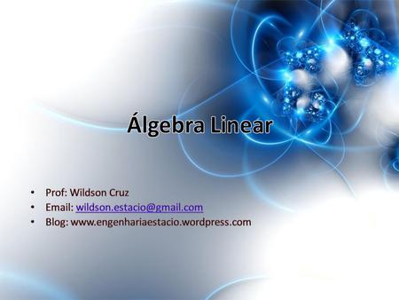 Álgebra Linear Prof: Wildson Cruz