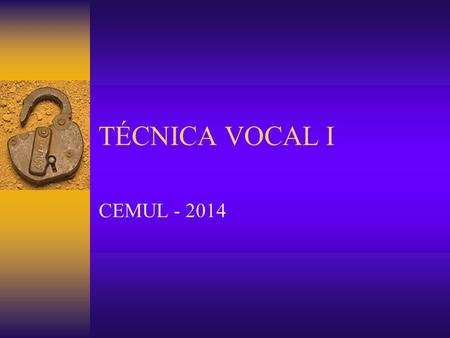 TÉCNICA VOCAL I CEMUL - 2014.