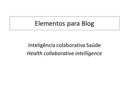 Elementos para Blog Inteligência colaborativa Saúde Health collaborative intelligence.
