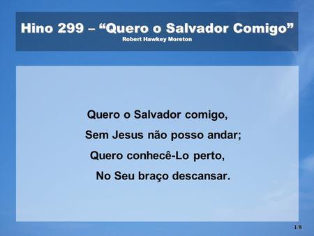 """Hino 299 – """"Quero o Salvador Comigo"""" Robert Hawkey Moreton d1ab9f7181c2"""