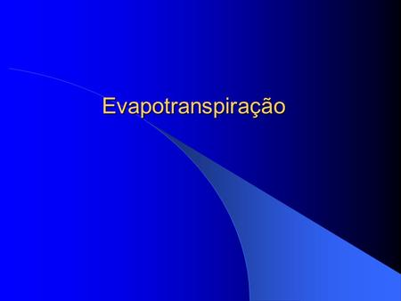Evapotranspiração Evapo-transpiration Transpiration Evaporation Rain Runoff Drainage Root Zone Water Storage Irrigation Below Root Zone.