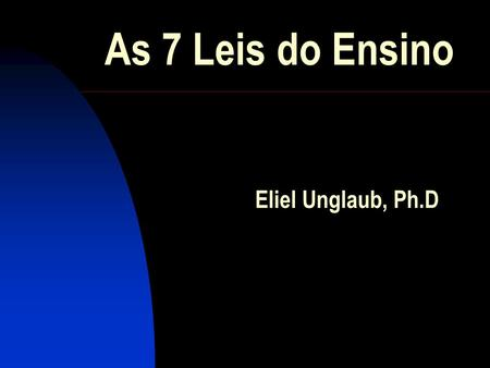 As 7 Leis do Ensino Eliel Unglaub, Ph.D