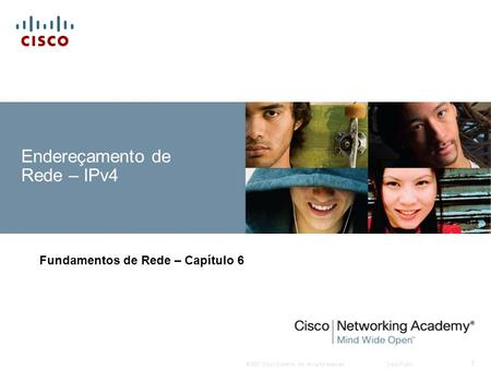 © 2007 Cisco Systems, Inc. All rights reserved.Cisco Public 1 Endereçamento de Rede – IPv4 Fundamentos de Rede – Capítulo 6.
