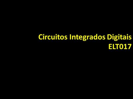 Circuitos Integrados Digitais ELT017