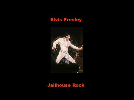 Elvis Presley Jailhouse Rock The warden threw a party in the county jail. O diretor organizou uma festa na cadeia municipal, The prison band was there.
