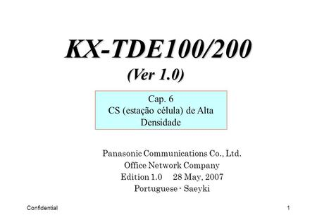 Confidential1 Panasonic Communications Co., Ltd. Office Network Company Edition 1.0 28 May, 2007 Portuguese - Saeyki Cap. 6 CS (estação célula) de Alta.