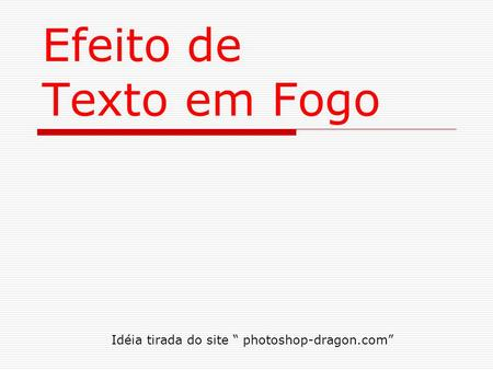 "Idéia tirada do site "" photoshop-dragon.com"""