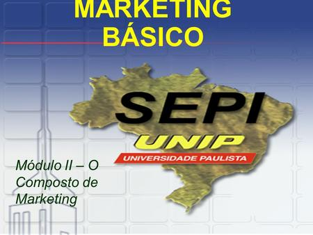 MARKETING BÁSICO Módulo II – O Composto de Marketing.