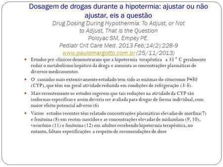 Dosagem de drogas durante a hipotermia: ajustar ou não ajustar, eis a questão Drug Dosing During Hypothermia: To Adjust, or Not to Adjust, That is the.