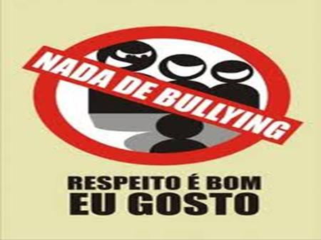 Bullying A paralvra bullying vem do inglês que significa amedrontar.