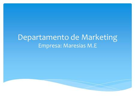 Departamento de Marketing Empresa: Maresias M.E