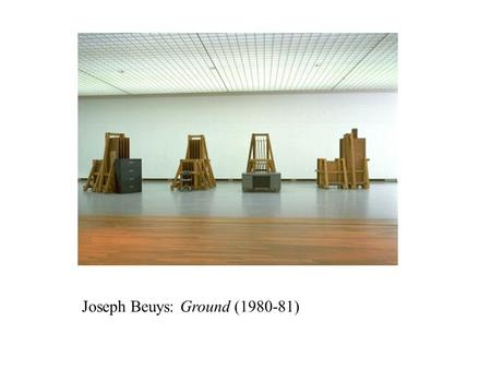 Joseph Beuys: Ground (1980-81). Joseph Beuys: Das ende das 20 (1982)