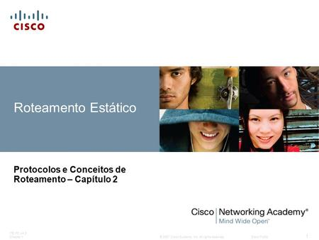 © 2007 Cisco Systems, Inc. All rights reserved.Cisco Public ITE PC v4.0 Chapter 1 1 Roteamento Estático Protocolos e Conceitos de Roteamento – Capítulo.