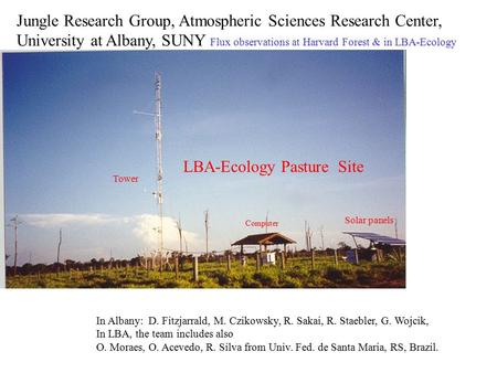 LBA-Ecology Pasture Site Solar panels Tower Jungle Research Group, Atmospheric Sciences Research Center, University at Albany, SUNY Flux observations at.