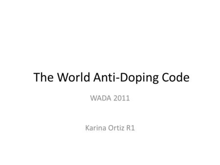 The World Anti-Doping Code WADA 2011 Karina Ortiz R1.