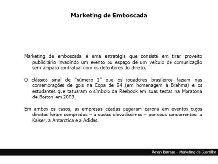 Marketing & Criatividade Renan Barroso – Marketing de Guerrilha Marketing de emboscada é uma estratégia que consiste em tirar proveito publicitário invadindo.