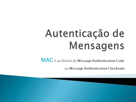 MAC é acrônimo de Message Authentication Code ou Message Authentication Checksum.