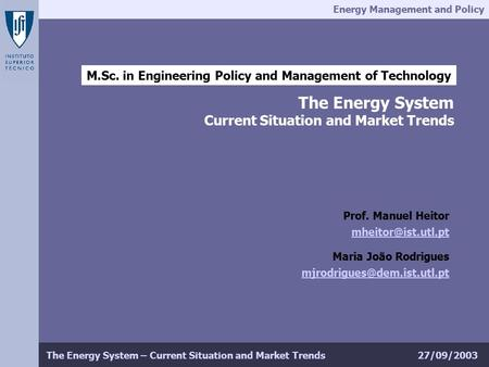 Energy Management and Policy 27/09/2003The Energy System – Current Situation and Market Trends M.Sc. in Engineering Policy and Management of Technology.