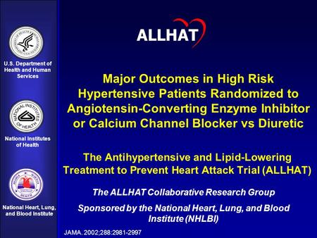 1 U.S. Department of Health and Human Services National Institutes of Health National Heart, Lung, and Blood Institute Major Outcomes in High Risk Hypertensive.