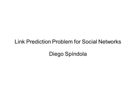 Link Prediction Problem for Social Networks Diego Spíndola.