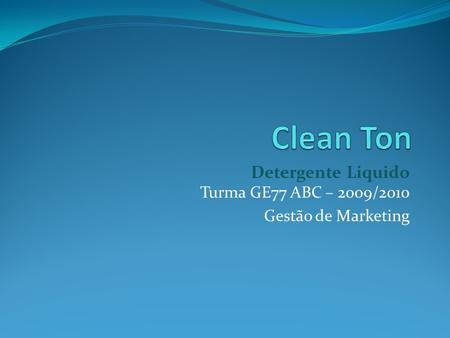 Detergente Liquido Turma GE77 ABC – 2009/2010 Gestão de Marketing.