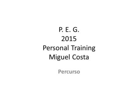 P. E. G. 2015 Personal Training Miguel Costa Percurso.