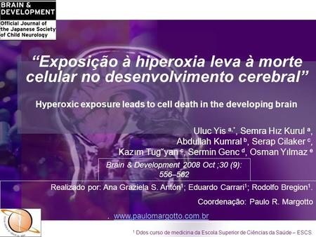 """Exposição à hiperoxia leva à morte celular no desenvolvimento cerebral"" Hyperoxic exposure leads to cell death in the developing brain Uluc Yis a,*,"