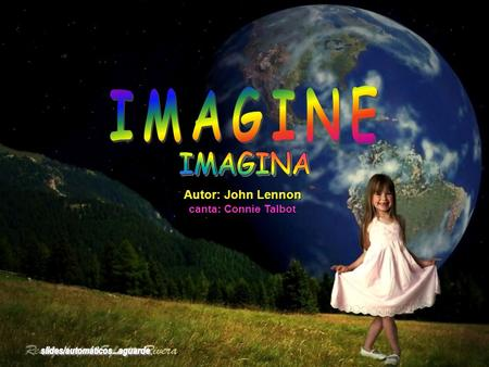 Autor: John Lennon canta: Connie Talbot Imagine there's no heaven Imagina não existir paraíso.