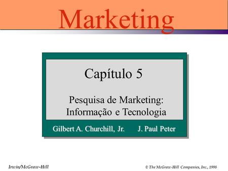Gilbert A. Churchill, Jr. J. Paul Peter Capítulo 5 Pesquisa de Marketing: Informação e Tecnologia Marketing Irwin/McGraw-Hill © The McGraw-Hill Companies,