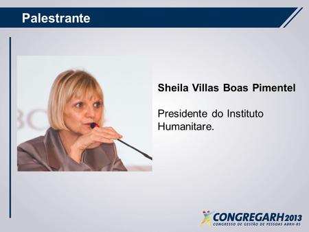 Palestrante Sheila Villas Boas Pimentel Presidente do Instituto Humanitare.
