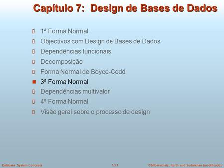 ©Silberschatz, Korth and Sudarshan (modificado)7.3.1Database System Concepts Capítulo 7: Design de Bases de Dados 1ª Forma Normal Objectivos com Design.