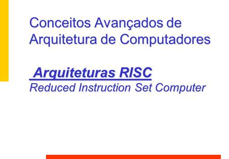 Conceitos Avançados de Arquitetura de Computadores Arquiteturas RISC Reduced Instruction Set Computer.