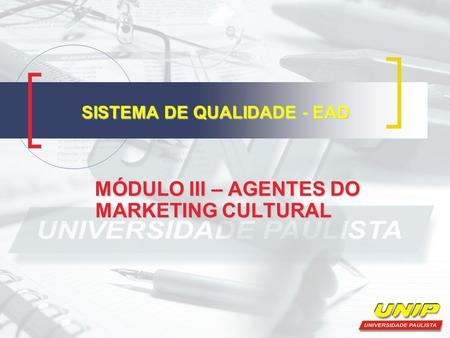 SISTEMA DE QUALIDADE - EAD MÓDULO III – AGENTES DO MARKETING CULTURAL MÓDULO III – AGENTES DO MARKETING CULTURAL.