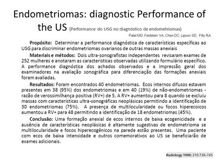 Endometriomas: diagnostic Performance of the US (Performance do USG no diagnóstico de endometriomas) Propósito: Determinar a performance diagnóstica de.