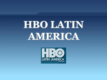 HBO LATIN AMERICA. A HBO Latin America (HBO LAG) é uma empresa fundada em 1991 que pertence a: Sony Pictures Television International, Home Box Office,
