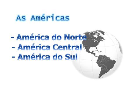 As Américas - América do Norte - América Central - América do Sul