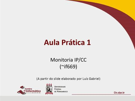 Aula Prática 1 Monitoria IP/CC (~if669) (A partir do slide elaborado por Luís Gabriel)