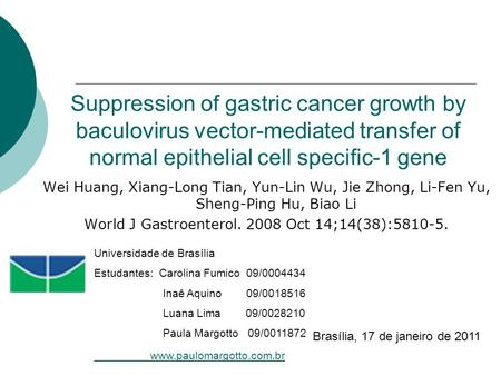 Suppression of gastric cancer growth by baculovirus vector-mediated transfer of normal epithelial cell specific-1 gene Wei Huang, Xiang-Long Tian, Yun-Lin.
